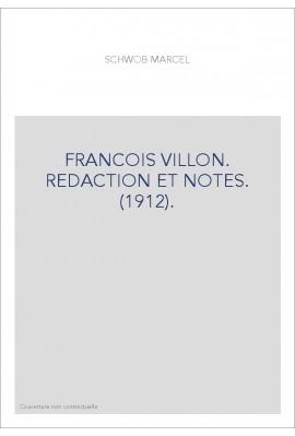 FRANCOIS VILLON. REDACTION ET NOTES. (1912).
