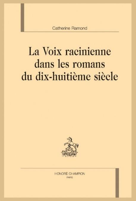 LA VOIX RACINIENNE DANS LES ROMANS DU DIX-HUITIÈME SIÈCLE