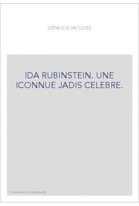 IDA RUBINSTEIN. UNE INCONNUE JADIS CELEBRE.