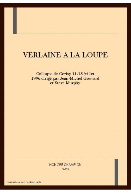 VERLAINE A LA LOUPE.