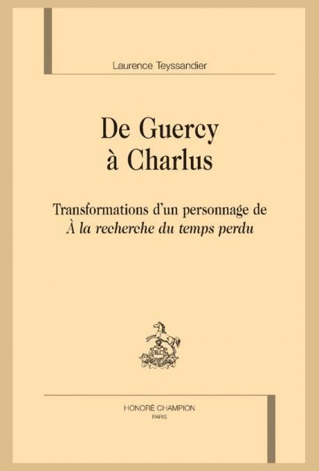 DE GUERCY À CHARLUS. TRANSFORMATIONS D'UN PERSONNAGE DE À LA RECHERCHE DU TEMPS PERDU