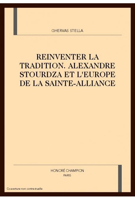 REINVENTER LA TRADITION. ALEXANDRE STOURDZA ET L'EUROPE DE LA SAINTE-ALLIANCE