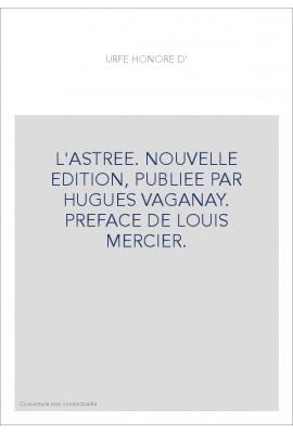 L'ASTREE. NOUVELLE EDITION, PUBLIEE PAR HUGUES VAGANAY. PREFACE DE LOUIS MERCIER.