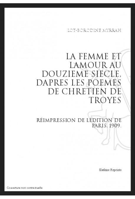LA FEMME ET L'AMOUR AU DOUZIEME SIECLE D'APRES LES POEMES DE CHRETIEN DE TROYES