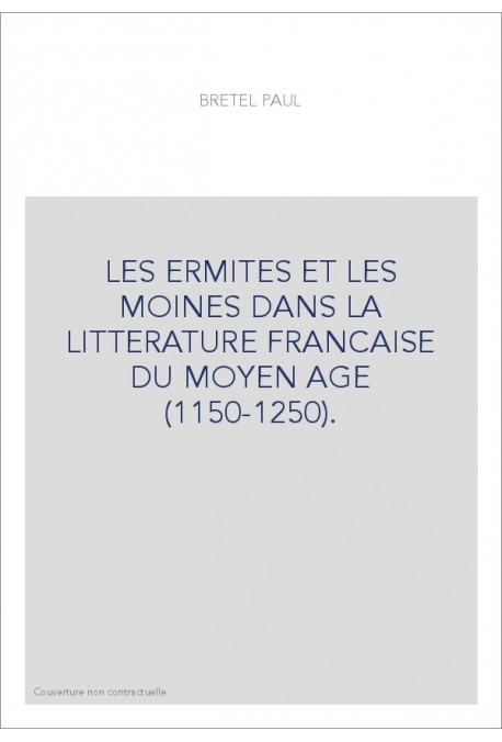 LES ERMITES ET LES MOINES DANS LA LITTÉRATURE FRANÇAISE DU MOYEN ÂGE (1150-1250).