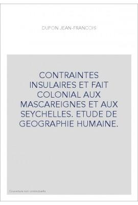 CONTRAINTES INSULAIRES ET FAIT COLONIAL AUX MASCAREIGNES ET AUX SEYCHELLES. ETUDE DE GEOGRAPHIE HUMAINE.