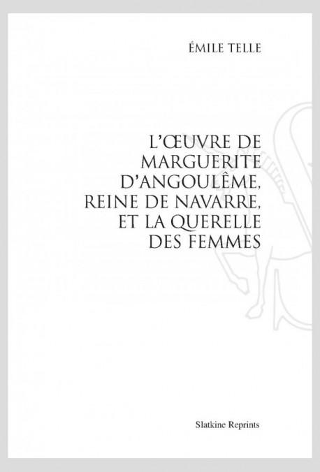 L'OEUVRE DE MARGUERITE D'ANGOULEME, REINE DE NAVARRE, ET LA QUERELLE DES FEMMES.