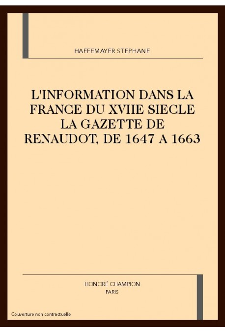 L'INFORMATION DANS LA FRANCE DU XVIIE SIECLE LA        GAZETTE DE RENAUDOT, DE 1647 A 1663