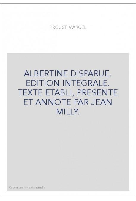 ALBERTINE DISPARUE. EDITION INTEGRALE. TEXTE ETABLI, PRESENTE ET ANNOTE PAR JEAN MILLY.