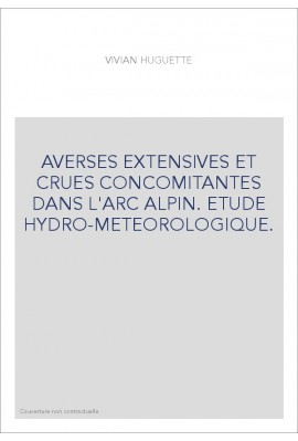 AVERSES EXTENSIVES ET CRUES CONCOMITANTES DANS L'ARC ALPIN. ETUDE HYDRO-METEOROLOGIQUE.