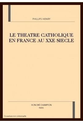 LE THEATRE CATHOLIQUE EN FRANCE AU XXE SIECLE