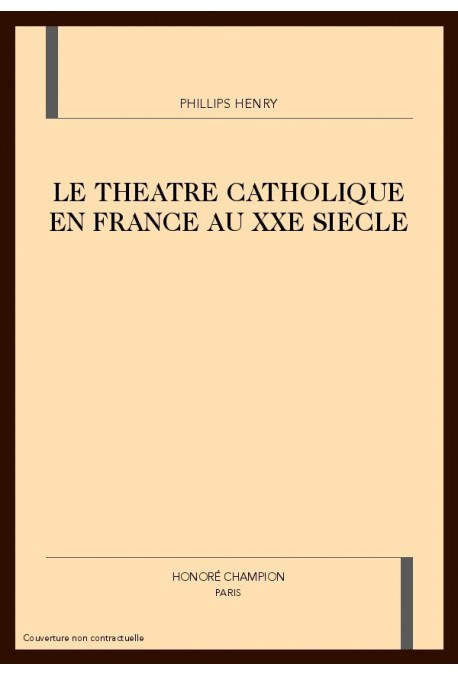 LE THEATRE CATHOLIQUE EN FRANCE AU XXE SIECLE