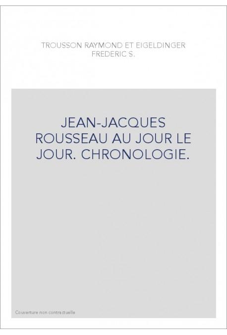 JEAN-JACQUES ROUSSEAU AU JOUR LE JOUR. CHRONOLOGIE.