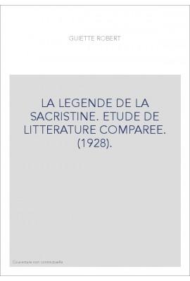 LA LEGENDE DE LA SACRISTINE. ETUDE DE LITTERATURE COMPAREE. (1928).
