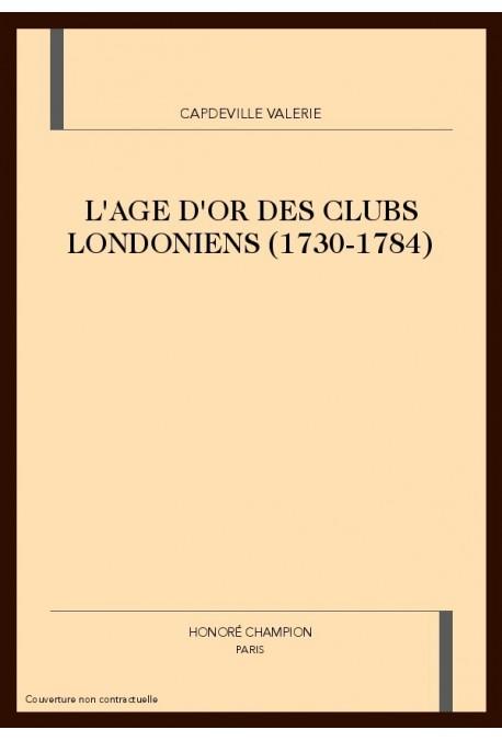 L'AGE D'OR DES CLUBS LONDONIENS (1730-1784)