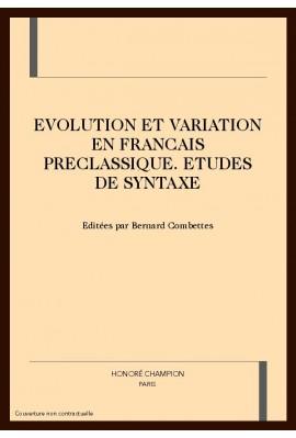 EVOLUTION ET VARIATION EN FRANCAIS PRECLASSIQUE.       ETUDES DE SYNTAXE
