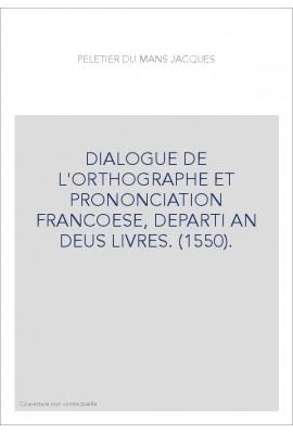 DIALOGUE DE L'ORTHOGRAPHE ET PRONONCIATION FRANCOESE, DEPARTI AN DEUS LIVRES. (1550).