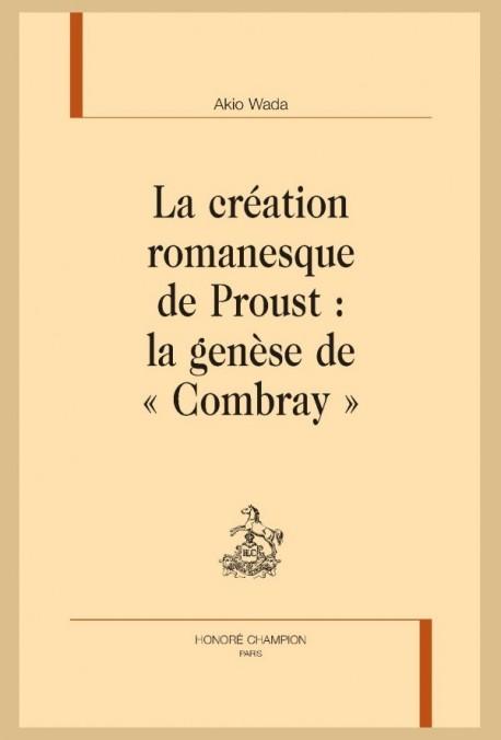 LA CRÉATION ROMANESQUE DE PROUST : LA GENÈSE DE COMBRAY