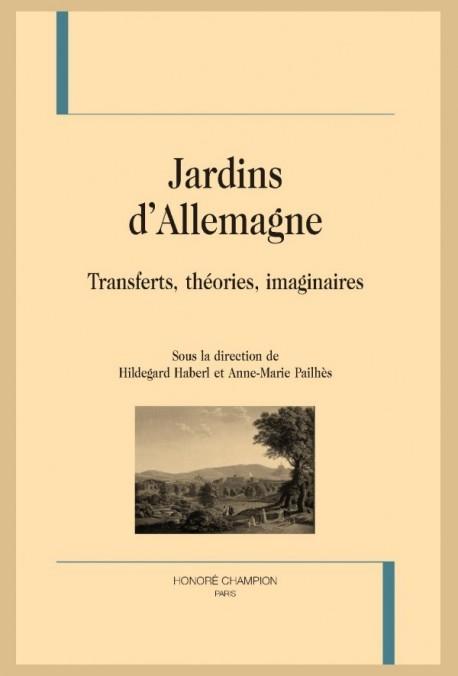 JARDINS D'ALLEMAGNE  TRANSFERTS, THÉORIES, IMAGINAIRES