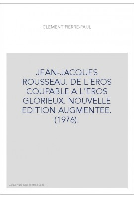 JEAN-JACQUES ROUSSEAU. DE L'EROS COUPABLE A L'EROS GLORIEUX. NOUVELLE EDITION AUGMENTEE. (1976).