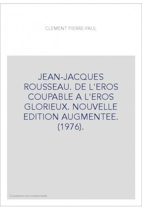 JEAN-JACQUES ROUSSEAU. DE L'EROS COUPABLE A L'EROS GLORIEUX. NOUVELLE EDITION AUGMENTEE. (1976).