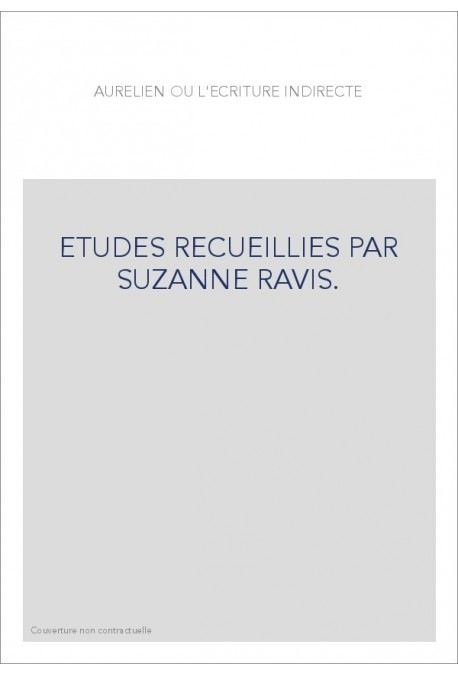 AURELIEN OU L'ECRITURE INDIRECTE. ETUDES RECUEILLIES PAR SUZANNE RAVIS.