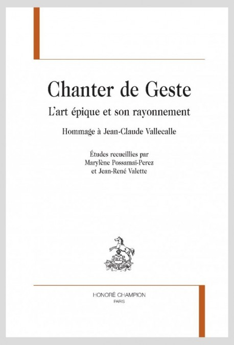 CHANTER DE GESTE  L'ART ÉPIQUE ET SON RAYONNEMENT  HOMMAGE À JEAN-CLAUDE VALLECALLE
