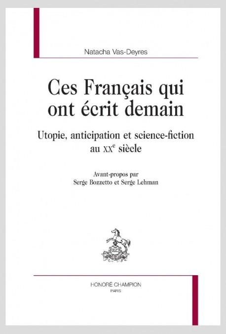 CES FRANCAIS QUI ONT ECRIT DEMAIN  UTOPIE, ANTICIPATION ET SCIENCE-FICTION AU XXE SIÈCLE
