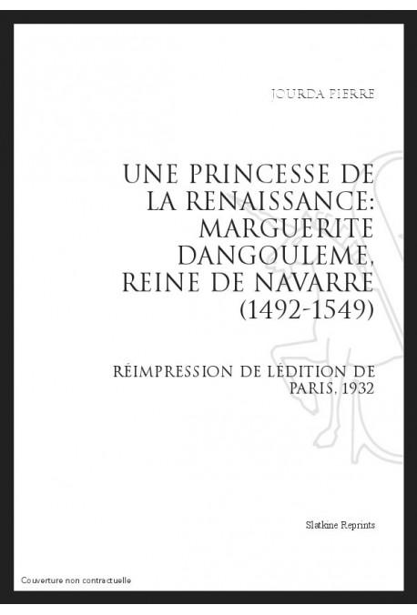 UNE PRINCESSE DE LA RENAISSANCE: MARGUERITE D'ANGOULEME, REINE DE NAVARRE (1492-1549)