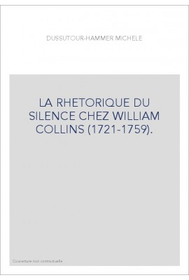 LA RHETORIQUE DU SILENCE CHEZ WILLIAM COLLINS (1721-1759).