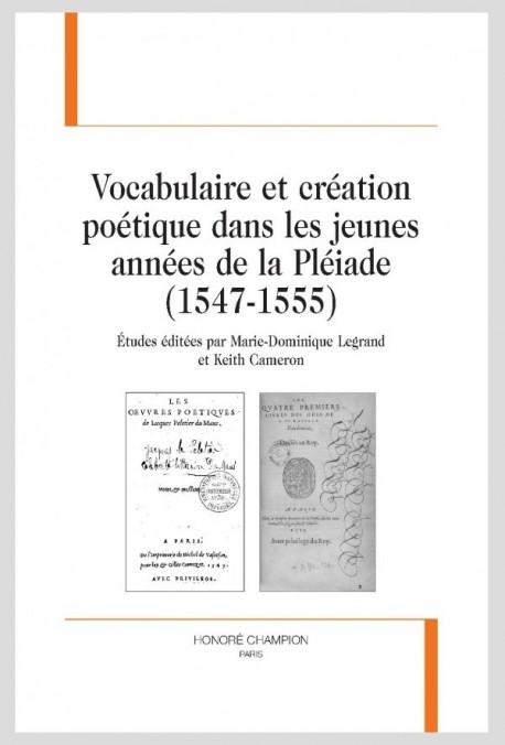 VOCABULAIRE ET CRÉATION POÉTIQUE  DANS LES JEUNES ANNÉES DE LA PLÉIADE (1547-1555)