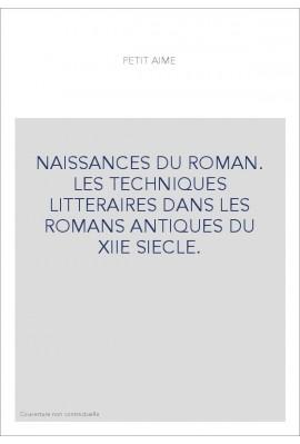 NAISSANCES DU ROMAN. LES TECHNIQUES LITTERAIRES DANS LES ROMANS ANTIQUES DU XIIE SIECLE.