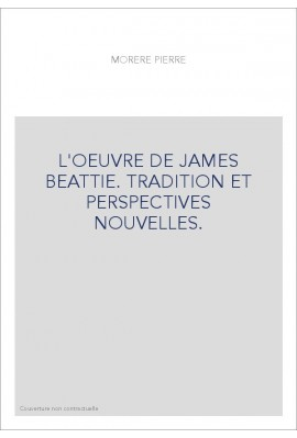 L'OEUVRE DE JAMES BEATTIE. TRADITION ET PERSPECTIVES NOUVELLES.