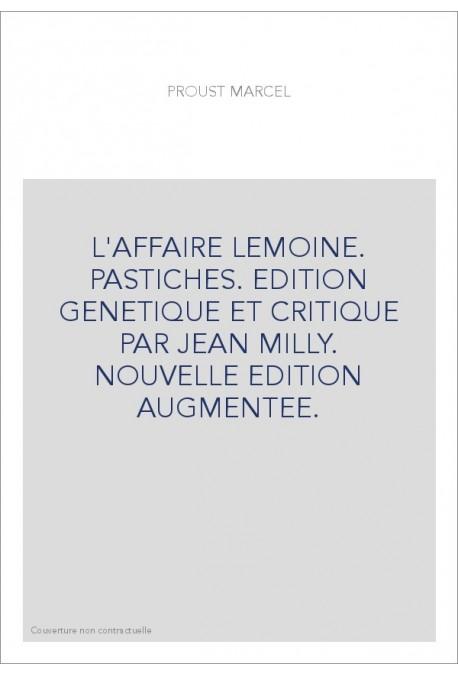 L'AFFAIRE LEMOINE. PASTICHES. EDITION GENETIQUE ET CRITIQUE PAR JEAN MILLY. NOUVELLE EDITION AUGMENTEE.