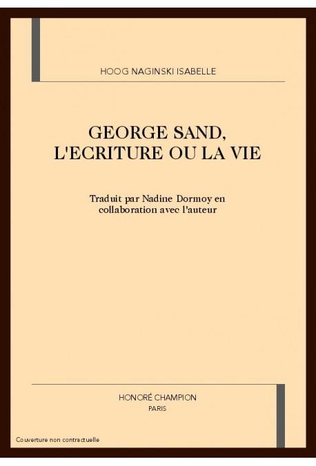 GEORGE SAND, L'ECRITURE OU LA VIE