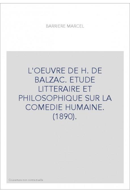 L'OEUVRE DE H. DE BALZAC. ETUDE LITTERAIRE ET PHILOSOPHIQUE SUR LA COMEDIE HUMAINE. (1890).