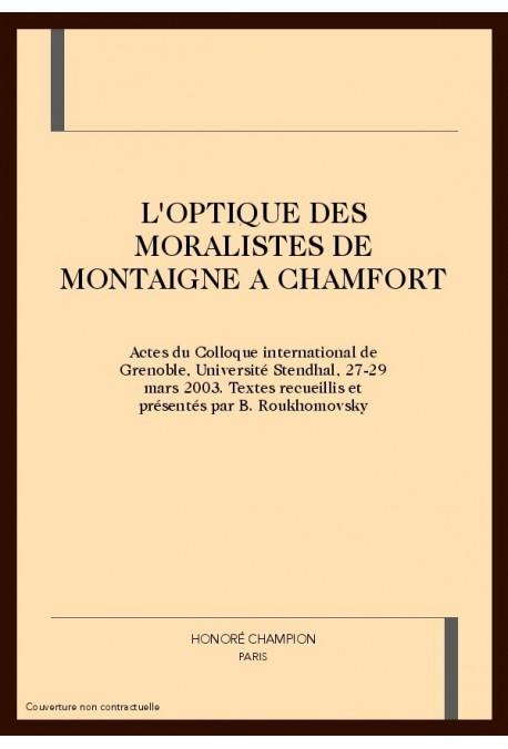 L'OPTIQUE DES MORALISTES DE MONTAIGNE A CHAMFORT