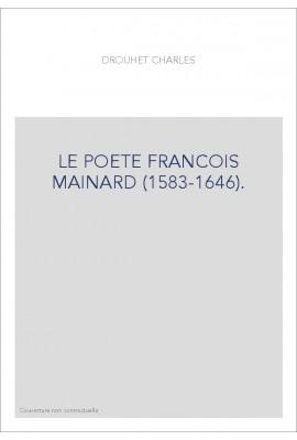 LE POETE FRANCOIS MAINARD (1583-1646). ETUDE CRITIQUE D'HISTOIRE LITTéRAIRE.- TABLEAU CHRONOLOGIQUE DES
