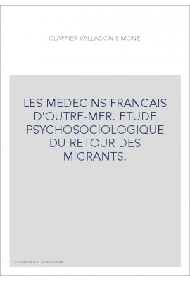 LES MEDECINS FRANCAIS D'OUTRE-MER. ETUDE PSYCHOSOCIOLOGIQUE DU RETOUR DES MIGRANTS.