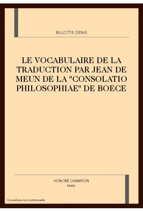 "LE VOCABULAIRE DE LA TRADUCTION PAR JEAN DE MEUN DE LA ""CONSOLATIO PHILOSOPHIAE"" DE BOECE"