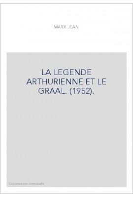 LA LEGENDE ARTHURIENNE ET LE GRAAL. (1952).