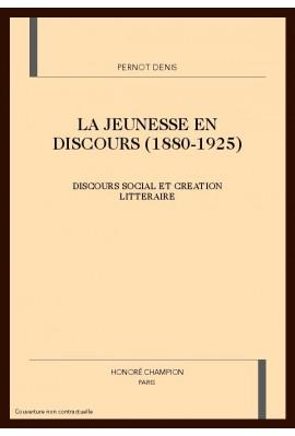 LA JEUNESSE EN DISCOURS (1880-1925) : DISCOURS SOCIAL ET CREATION LITTERAIRE