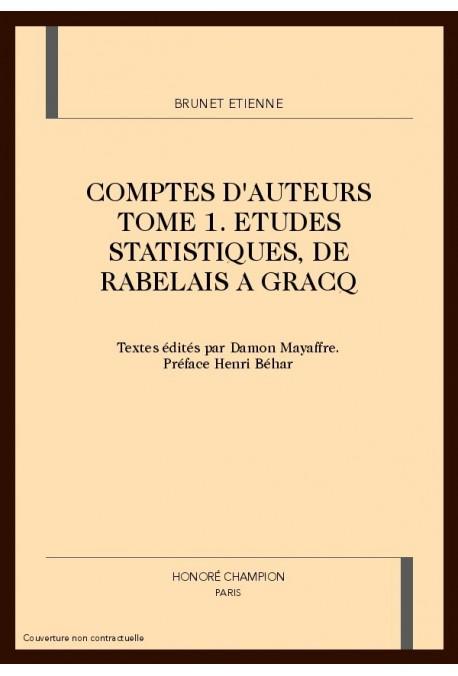 COMPTES D'AUTEURS. TOME 1. ETUDES STATISTIQUES, DE RABELAIS A GRACQ