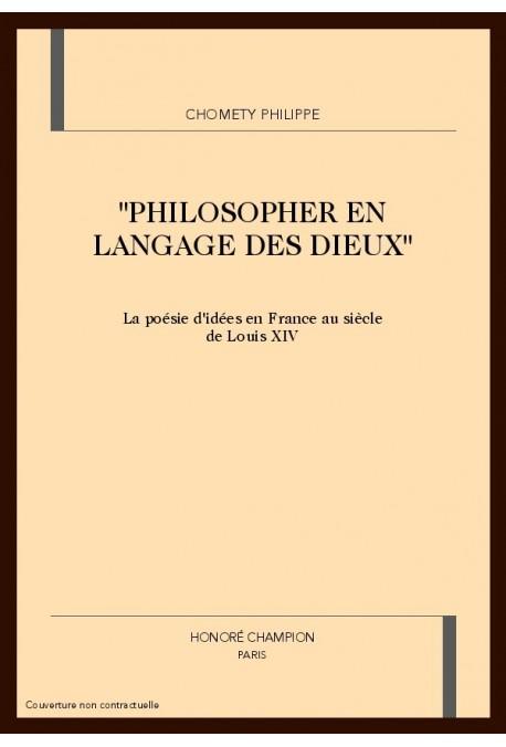 """""""PHILOSOPHER EN LANGAGE DES DIEUX"""". LA POESIE D'IDEES EN FRANCE AU SIECLE DE LOUIS XIV"""