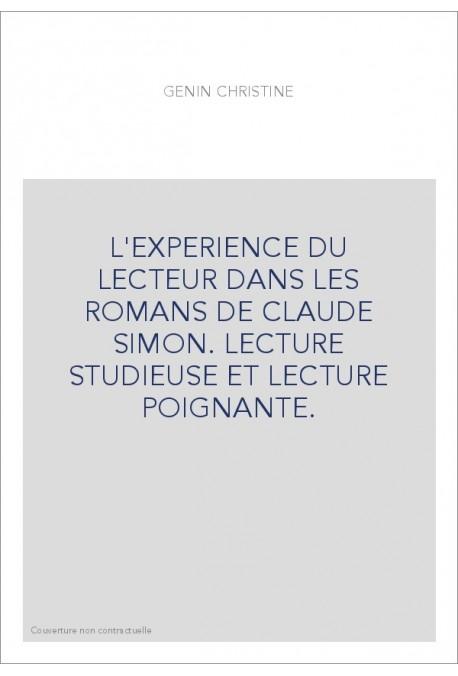 L'EXPERIENCE DU LECTEUR DANS LES ROMANS DE CLAUDE SIMON. LECTURE STUDIEUSE ET LECTURE POIGNANTE.