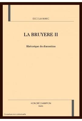 LA BRUYERE. TOME 2 (ET DERNIER): RHETORIQUE DU DISCONTINU.