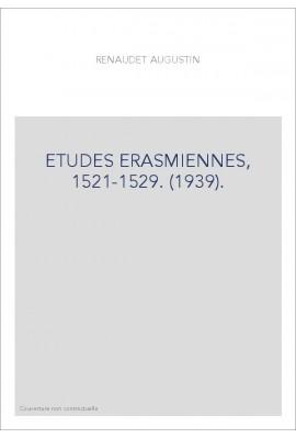 ETUDES ERASMIENNES, 1521-1529. (1939).