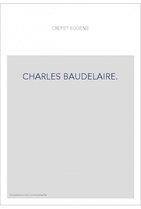 """CHARLES BAUDELAIRE. ETUDE BIOGRAPHIQUE, SUIVIE DES """"BAUDELAIRIANA"""" D'ASSELINEAU,"""