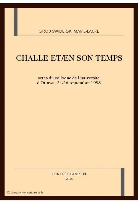 CHALLE ET/EN SON TEMPS