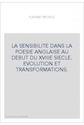 LA SENSIBILITE DANS LA POESIE ANGLAISE AU DEBUT DU XVIIIE SIECLE. EVOLUTION ET TRANSFORMATIONS.